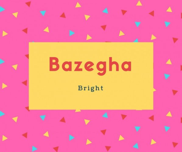 Bazegha Name Meaning Bright