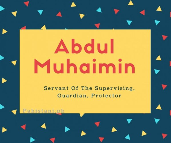 Abdul Muhaimin name meaning Servant Of The Supervising, Guardian, Protector (1).