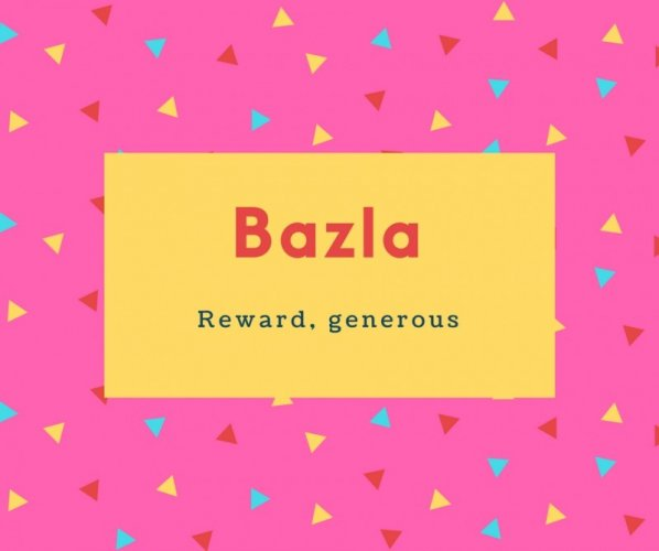 Bazla Name Meaning Reward, generous
