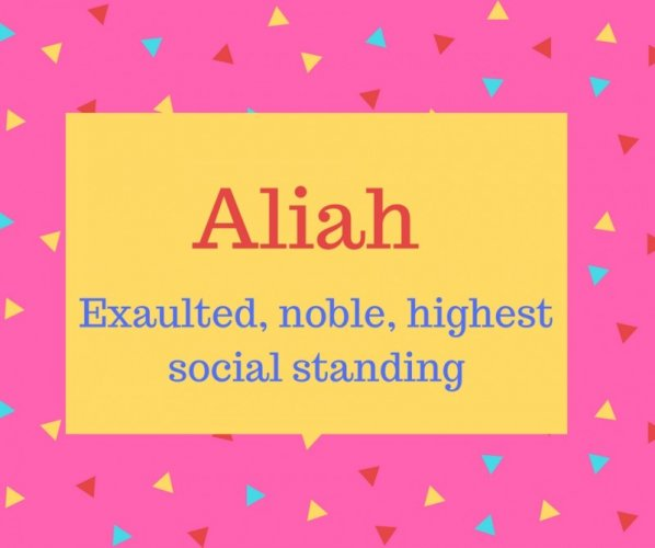 Aliah Name Meaning Exaulted, noble, highest social standing
