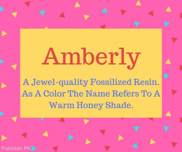 Amberly Name Meaning A Jewel-quality Fossilized Resin. As A Color The Name Refers To A Warm Honey Shade..