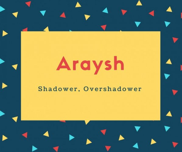 Araysh Name Meaning Shadower, Overshadower