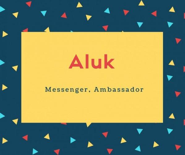 Aluk Name Meaning Messenger, Ambassador