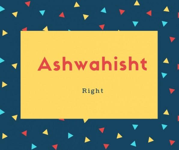 Ashwahisht Name Meaning Right