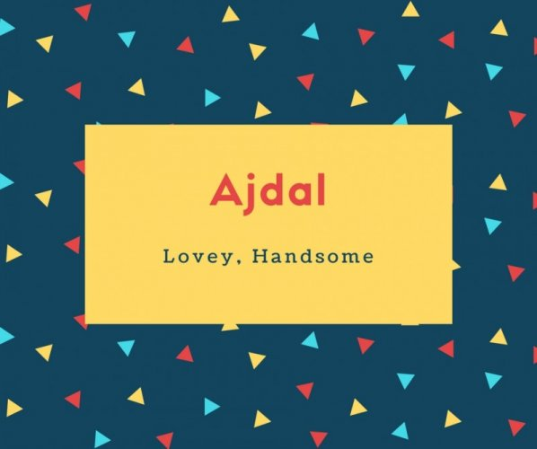 Ajdal Name Meaning Lovey, Handsome