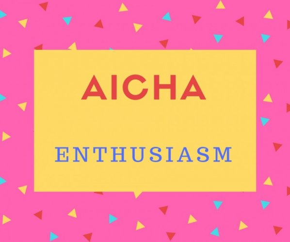 Aicha Name Meaning enthusiasm