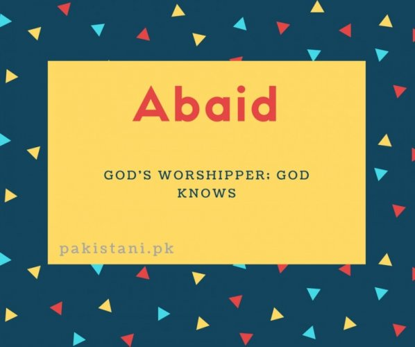 Abaid name meaning God'S Worshipper; God Knows.