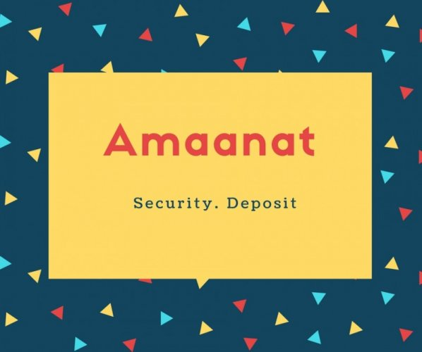 Amaanat Name Meaning Security. Deposit