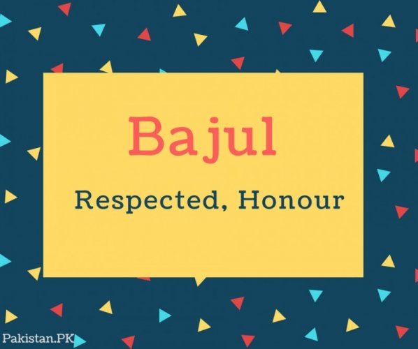 Bajul Name Meaning Respected, Honour