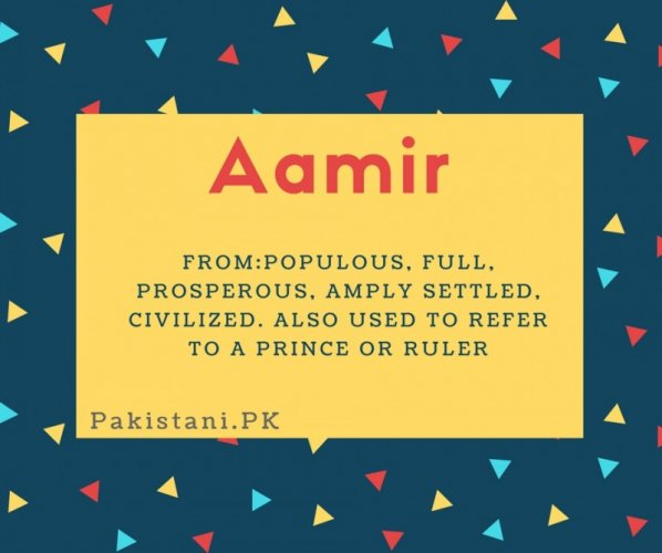 Aamir name meaning Populous, Full, Prosperous, Amply Settled, Civilized. Also Used To Refer To A Prince Or Ruler.