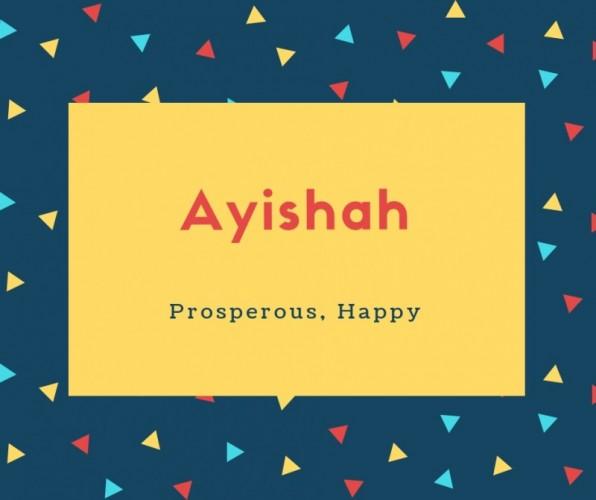 Ayishah Name Meaning Prosperous, Happy