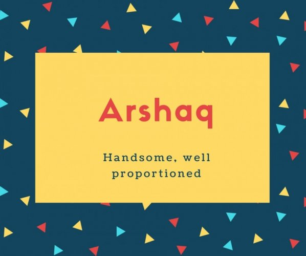 Arshaq Name Meaning Handsome, well proportioned