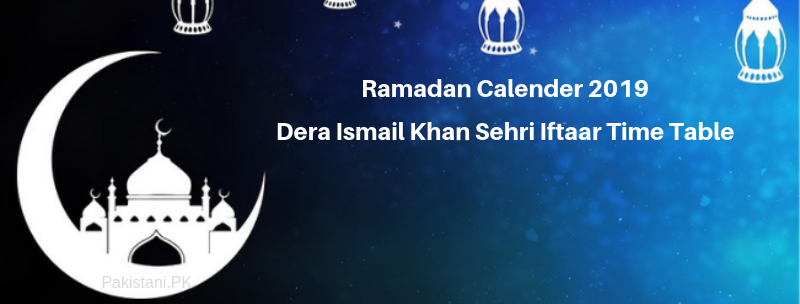 Ramadan Calender 2019 Dera Ismail Khan Sehri Iftaar Time Table