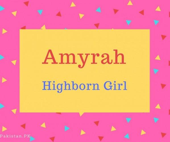 Amyrah Name Meaning Highborn Girl