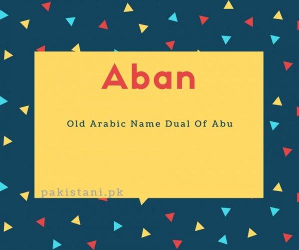 Aban name meaning Old Arabic Name Dual Of Abu.