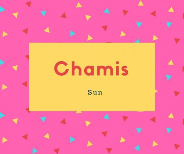 Chamis Name Meaning Sun
