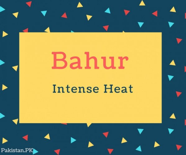 Bahur Name Meaning Intense Heat