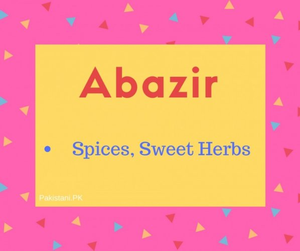 Abazir name Meaning Spices, Sweet Herbs.