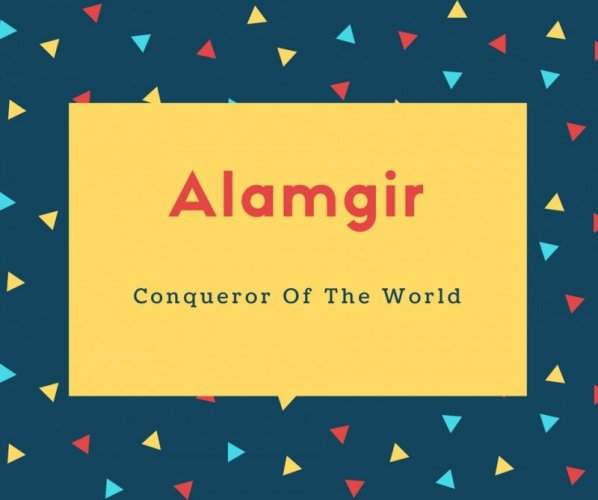 Alamgir Name Meaning Conqueror Of The World