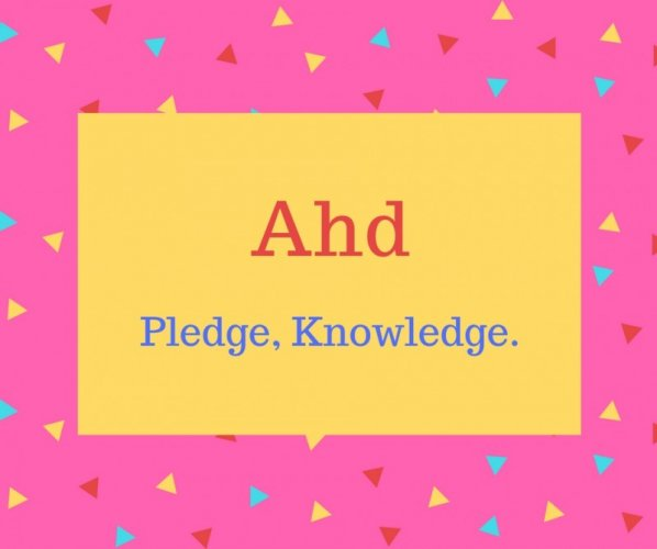 Ahd name meaning Pledge, Knowledge.