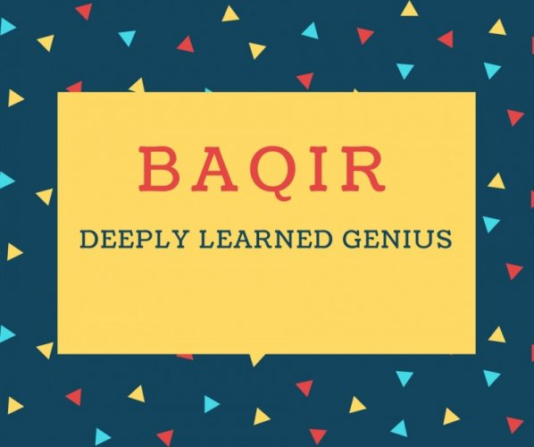 Baqir Name meaning Deeply Learned Genius.