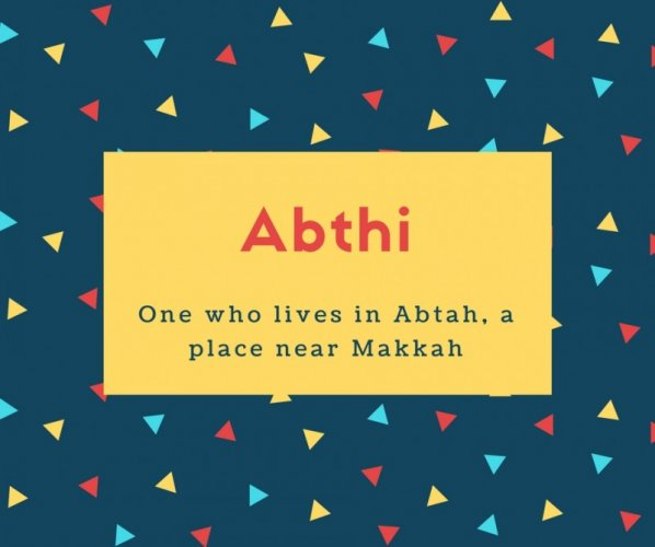 Abthi Name Meaning One who lives in Abtah, a place near Makkah