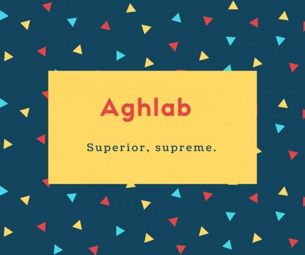 Aghlab Name Meaning Superior, supreme