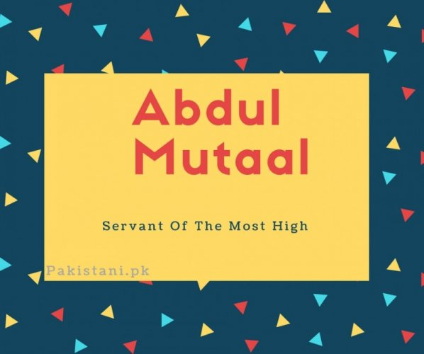 Abdul mutaal name meaning is - Servant Of The Most High.