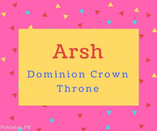 Arsh name Meaning Dominion Crown Throne.