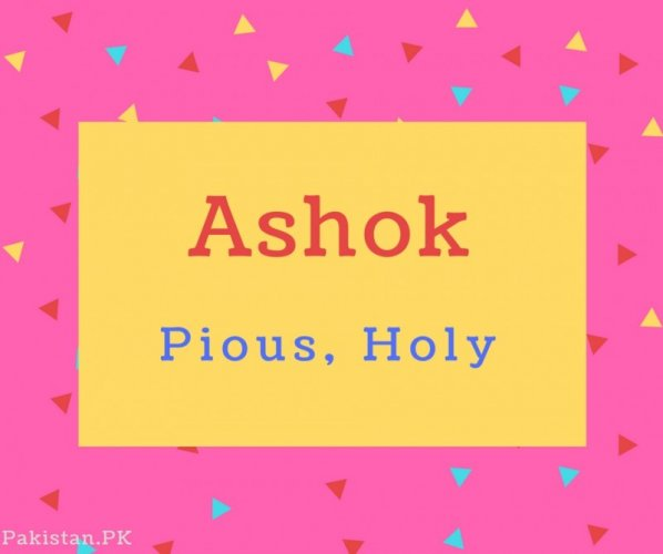 Ashok name Meaning Pious, Holy.