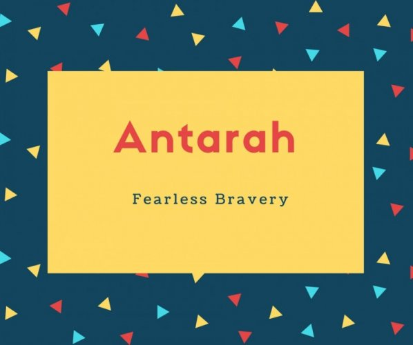Antarah Name Meaning Fearless Bravery