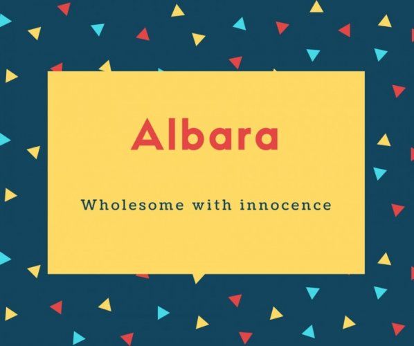 Albara Name Meaning Wholesome with innocence