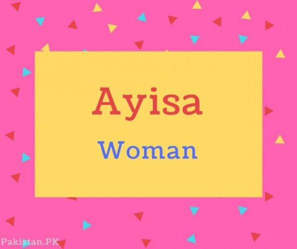 Ayisa name Meaning Woman.