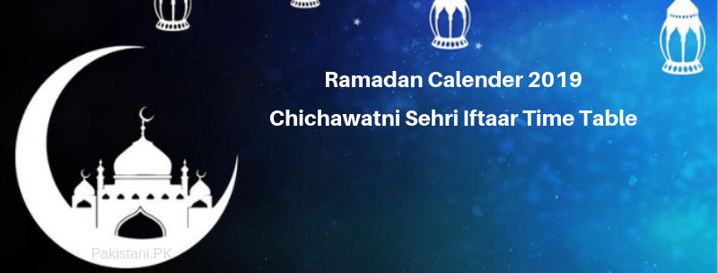 Ramadan Calender 2019  Chichawatni Sehri Iftaar Time Table