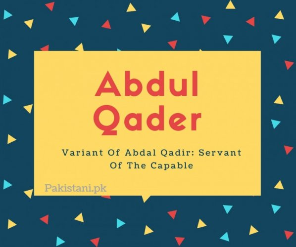 Abdul qader name meaning Variant Of Abdal Qadir- Servant Of The Capable