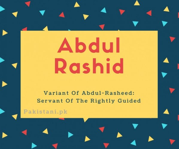 Abdul rashid name meaning Variant Of Abdul-Rasheed- Servant Of The Rightly Guided.