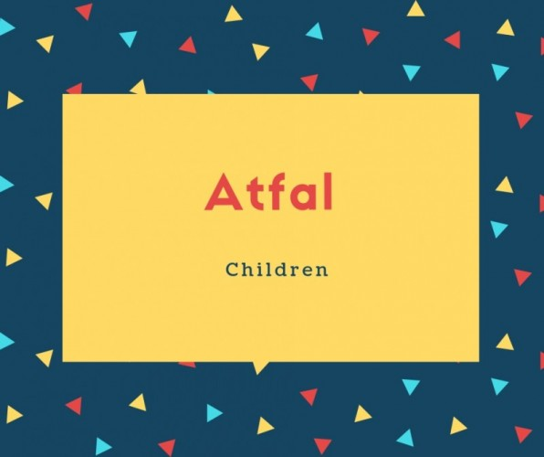 Atfal Name Meaning Children