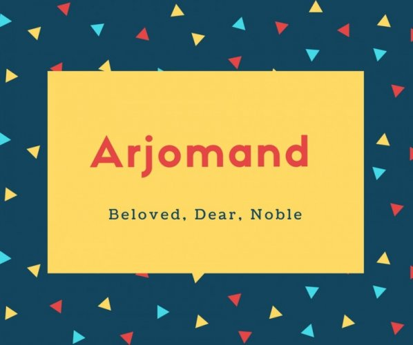 Arjomand Name Meaning Beloved, Dear, Noble