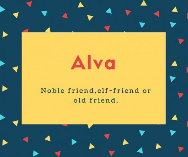 Alva Name Meaning Noble friend,elf-friend or old friend