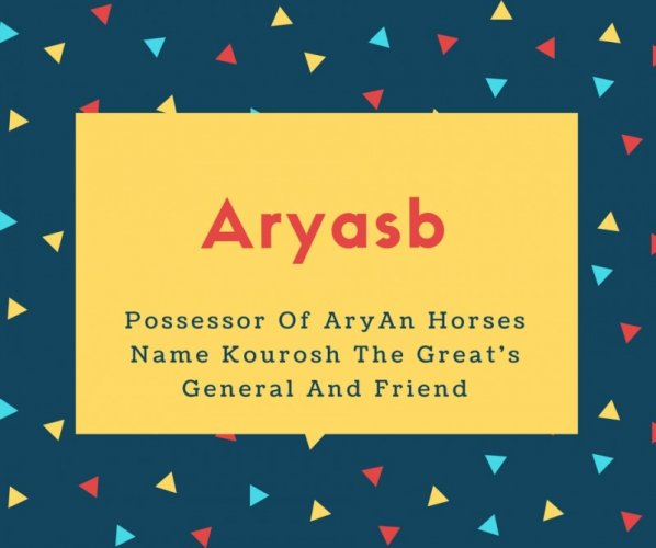 Aryasb Name Meaning Possessor Of AryAn Horses Name Kourosh The Great's General And Friend