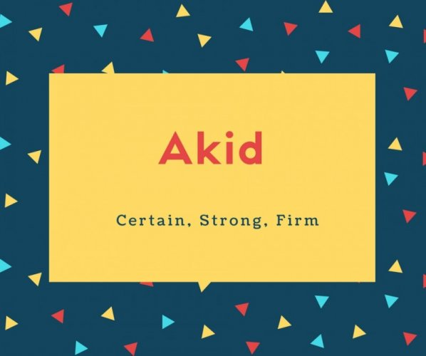 Akid Name Meaning Certain, Strong, Firm