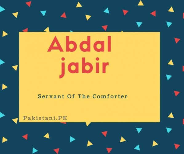 Abdal jabir name meaning Servant Of The Comforter.