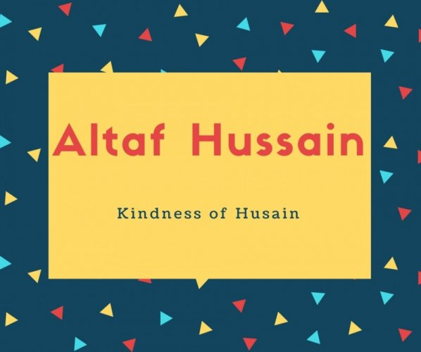 Altaf Hussain Name Meaning Kindness of Husain