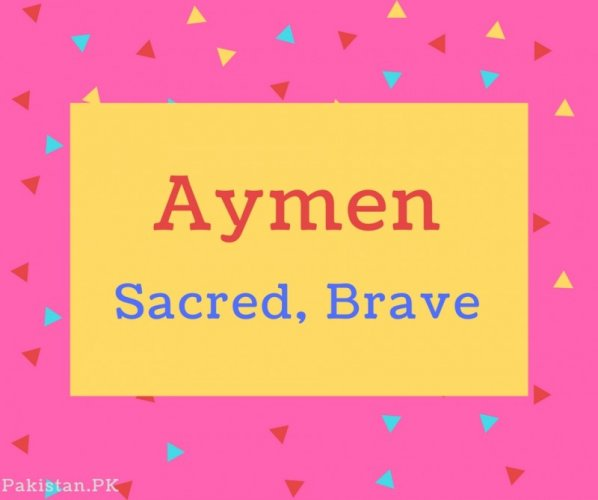 Aymen name Meaning Sacred, Brave