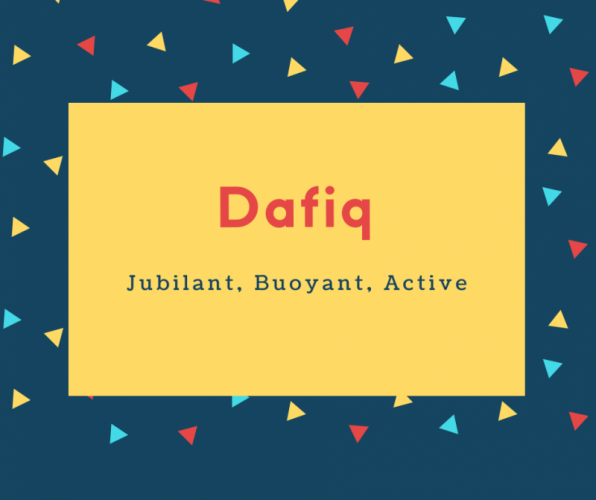 Dafiq Name Meaning Jubilant, Buoyant, Active