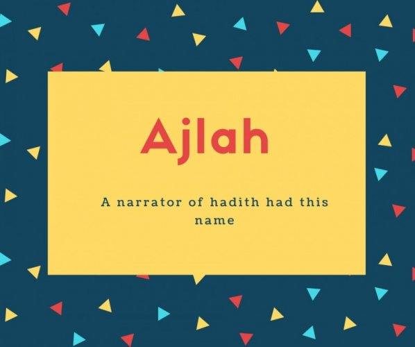 Ajlah Name Meaning A narrator of hadith had this name