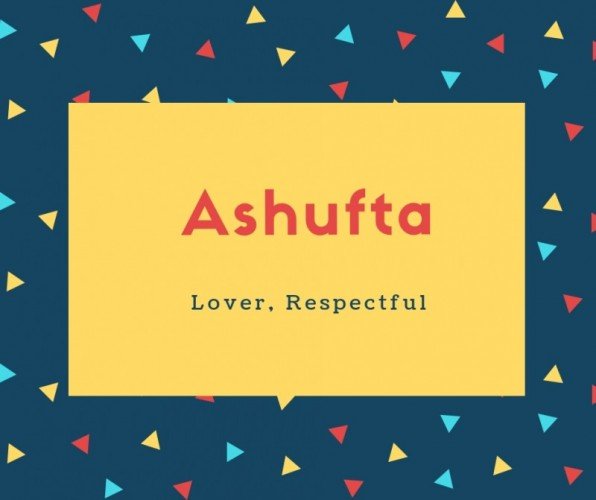 Ashufta Name Meaning Lover, Respectful