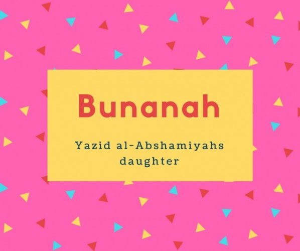 Bunanah Name Meaning Yazid al-Abshamiyahs daughter