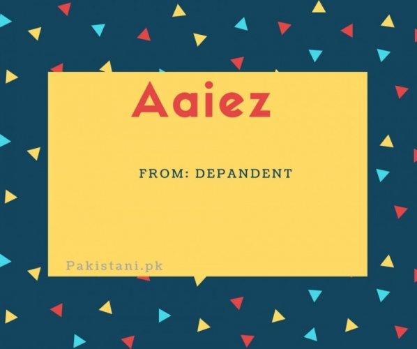 Aaiez name meaning Depantent