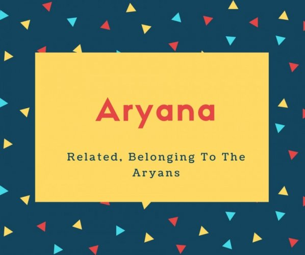 Aryana Name Meaning Related, Belonging To The Aryans